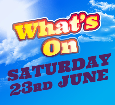 What's On Saturday  23rd  June