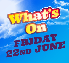 What's On Friday 22nd June